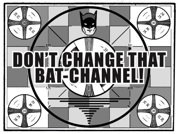Don't Change That Bat-Channel