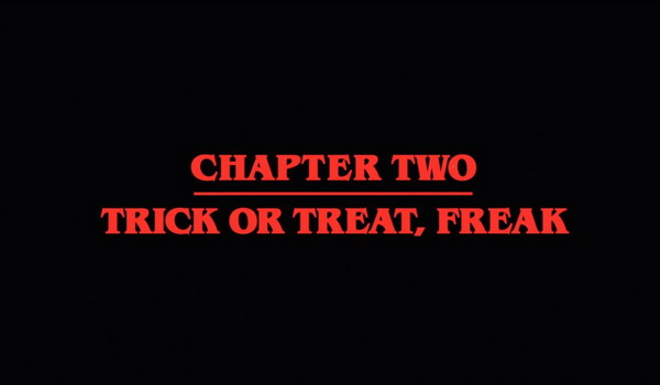 Stranger Things - Chapter Two: Trick or Treat, Freak TV review